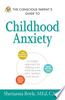 The Conscious Parent s Guide to Childhood Anxiety