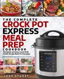 The Complete Crock Pot Express Meal Prep Cookbook