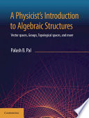 A Physicists Introduction to Algebraic Structures More All Covered In One Volume Showing