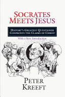Socrates Meets Jesus History's Greatest Questioner Confronts the Claims of Christ