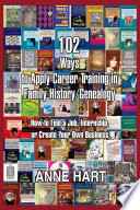102 Ways to Apply Career Training in Family History Genealogy