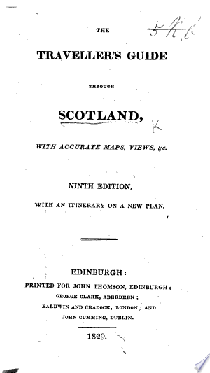 The Traveller\'s Guide through Scotland and its Islands. Illustrated by maps ... views ... Fifth edition