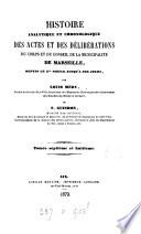 Histoire analytique et chronologique des actes et des d  lib  rations du corps et du conseil de la municipalit   de Marseille  par L  M  ry  et F  Guindon  8 tom   in 7