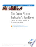 The Group Fitness Instructor s Handbook
