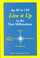 Age 60 to 120 Live It Up in the New Millennium