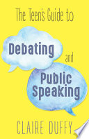 The Teen s Guide to Debating and Public Speaking