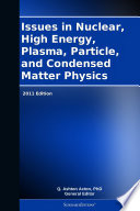 Issues in Nuclear, High Energy, Plasma, Particle, and Condensed Matter Physics: 2011 Edition