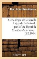 Genealogie de La Famille Lejay de Bellefond  Par Le Vte Henri de Mazieres Mauleon