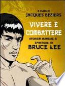 Vivere    combattere  Aforismi marziali e spirituali di Bruce Lee