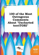 100 Of The Most Outrageous Comments About Uncharted Territori