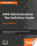 AWS Administration - The Definitive Guide : and scalable cloud environment key...