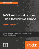 AWS Administration - The Definitive Guide : and scalable cloud environment key features...