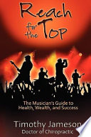 Reach for the Top  The Musician s Guide to Health  Wealth and Success