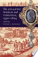 The Atlantic World and Virginia  1550 1624
