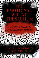 The Emotional Wound Thesaurus A Writer S Guide To Psychological Trauma