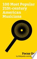 Focus On 100 Most Popular 21st Century American Musicians