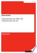 Staatssicherheit der DDR - Wie verbrecherisch war sie?