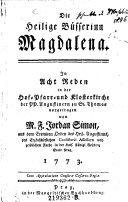 Die heilige Büsserinn Magdalena. In acht Reden in der Hof- Pfarr- und Klosterkirche der PP. Augustinern zu St. Thomas vorgetragen