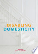 Disabling Domesticity