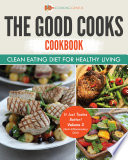 The Good Cooks Cookbook  Clean Eating Diet For Healthy Living   It Just Tastes Better  Volume 3  Anti Inflammatory Diet