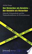 Der Historiker als Detektiv - der Detektiv als Historiker
