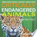 Critically Endangered Animals   What Are They  Animal Books for Kids   Children s Animal Books