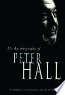 Making An Exhibition Of Myself The Autobiography Of Peter Hall