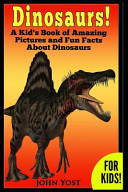 Dinosaurs  a Kid s Book of Amazing Pictures and Fun Facts about Dinosaurs