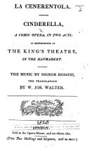 La Cenerentola  Cinderella  A comic opera  in two acts  by Giacopo Ferretti   as represented at the King s Theatre in the Haymarket     The translation by W  Jos  Walter  Ital    Eng
