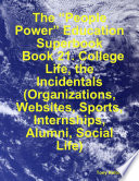 The    People Power    Education Superbook  Book 21  College Life  the Incidentals  Organizations  Websites  Sports  Internships  Alumni  Social Life