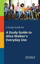 A Study Guide for A Study Guide to Alice Walker s Everyday Use