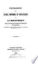 Catalogue des livres imprim  s et manuscrits de la biblioth  que de     Clermont Ferrand