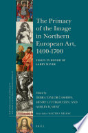 The Primacy Of The Image In Northern European Art 1400 1700