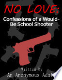 No Love: Confessions of a Would-Be School Shooter