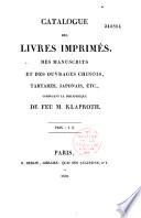 Catalogue des livres imprim  s  des manuscrits et des ouvrages chinois  tartares  japonais  etc   composant la biblioth  que de feu M  Klaproth