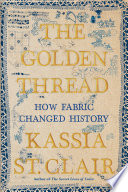 Book The Golden Thread  How Fabric Changed History