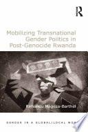Mobilizing Transnational Gender Politics in Post Genocide Rwanda