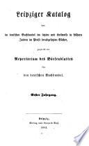 Leipziger Catalog der im deutschen Buchhandel im letzten und theilweise in früheren Jahren im Preise herabgesetzten Bücher, zugleich ein Repertorium des Börsenblattes für den deutschen Buchhandel