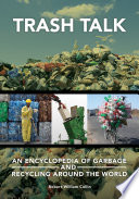 Trash Talk  An Encyclopedia of Garbage and Recycling around the World