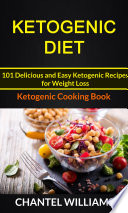 Ketogenic Diet 101 Delicious And Easy Ketogenic Recipes For Weight Loss Ketogenic Cooking Book