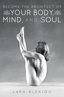 Become the Architect of Your Body  Mind  and Soul