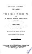 Sir Henry Cavendish S Debates Of The House Of Commons During The Thirteenth Parliament Of Great Britain Commonly Called The Unreported Parliament To Which Are Appended Illustrations Of The Parliamentary History Of The Reign Of George The Third Consisting Of Unpublished Letters Private Journals Memoirs C