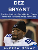 download ebook dez bryant: the inspirational story behind one of football's greatest wide receivers pdf epub