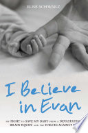 I Believe In Evan   My Fight to Save my Baby from a Devastating Brain Injury and the Forces Against Us
