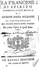 La francese di spirito commedia per musica di Giuseppe Maria Mililotti da rappresentarsi nel Teatro Nuovo sopra Toledo per prima opera di quest anno 1781