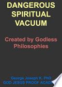 DANGEROUS SPIRITUAL VACUUM