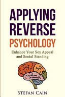 Applying Reverse Psychology   Enhance Your Sex Appeal and Social Standing