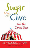Sugar and Clive and the Circus Bear