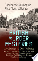 British Murder Mysteries 10 Classics In One Volume Girl Who Had Nothing House By The Lock Second Latchkey Castle Of Shadows The Motor Maid Guests Of Hercules Brightener And More book