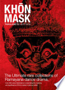 Khon Mask   Thailand Heritage  The ultimate rare collection of Ramayana dance drama  more 300 color illustrations to describing the meaning and significance of Khon masks in glorious details